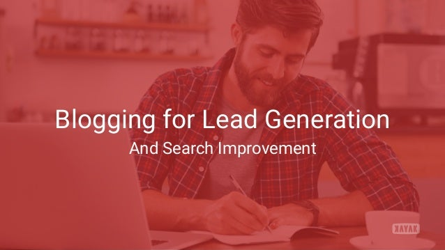 Blogging for Lead Generation And Search Improvement