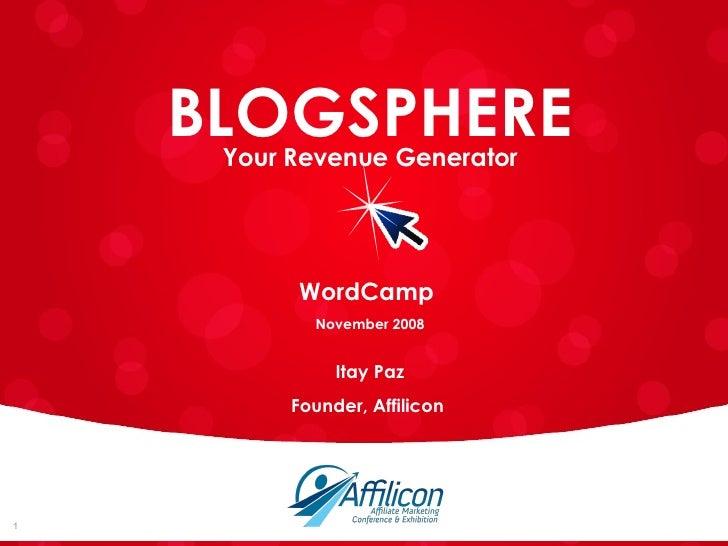 WordCamp  November 2008 Itay Paz Founder, Affilicon  BLOGSPHERE Your Revenue Generator