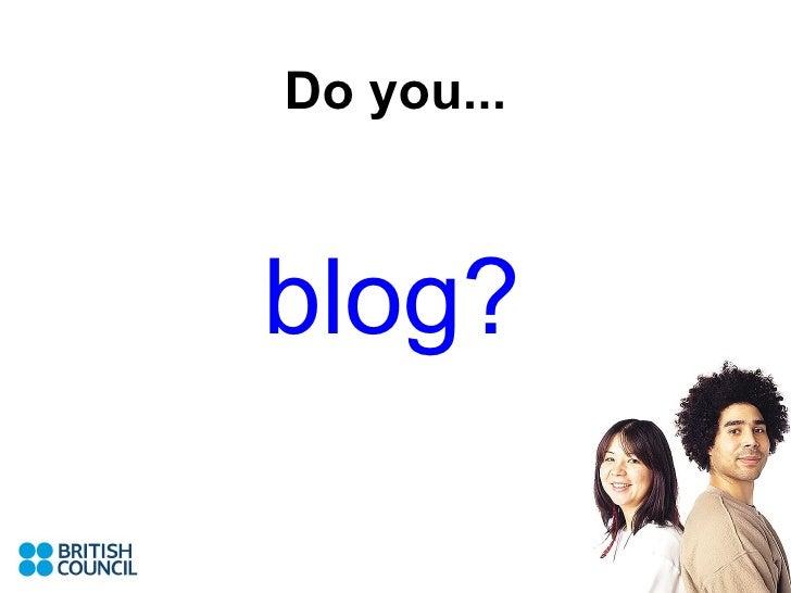 Do you... blog?