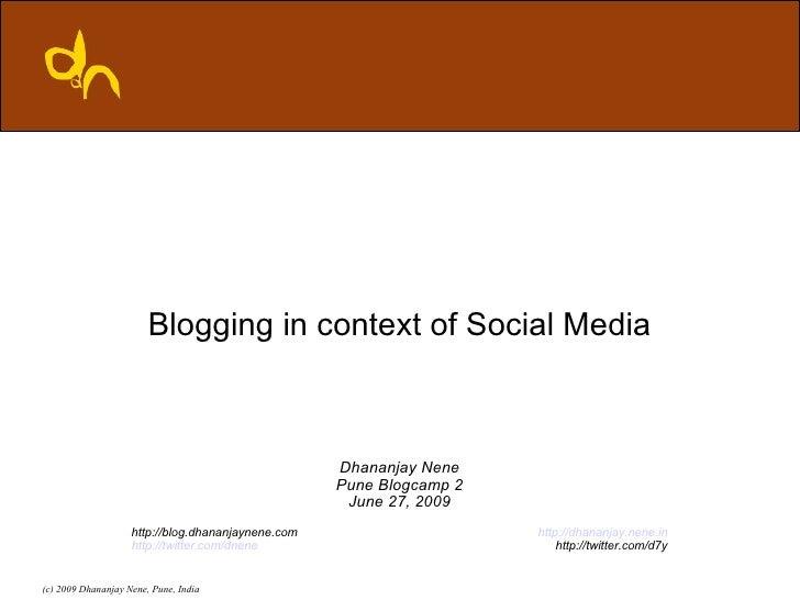 Blogging in context of Social Media                                                        Dhananjay Nene                 ...
