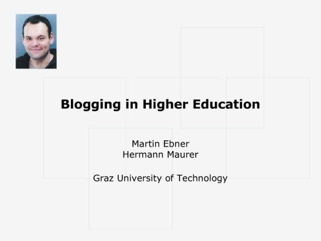 -if  1  Blogging in Higher Education  Martin Ebner Hermann Maurer  Graz University of Technology