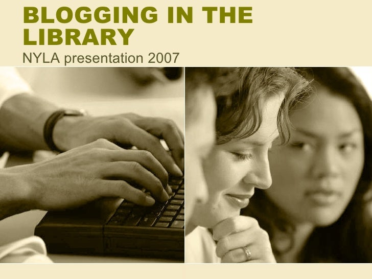 BLOGGING IN THE LIBRARY NYLA presentation 2007