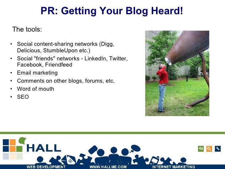 PR: Getting Your Blog Heard! <ul><li>Social content-sharing networks (Digg, Delicious, StumbleUpon etc.) </li></ul><ul><li...