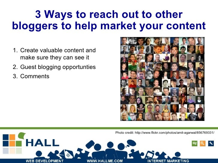 3 Ways to reach out to other bloggers to help market your content <ul><li>Create valuable content and make sure they can s...