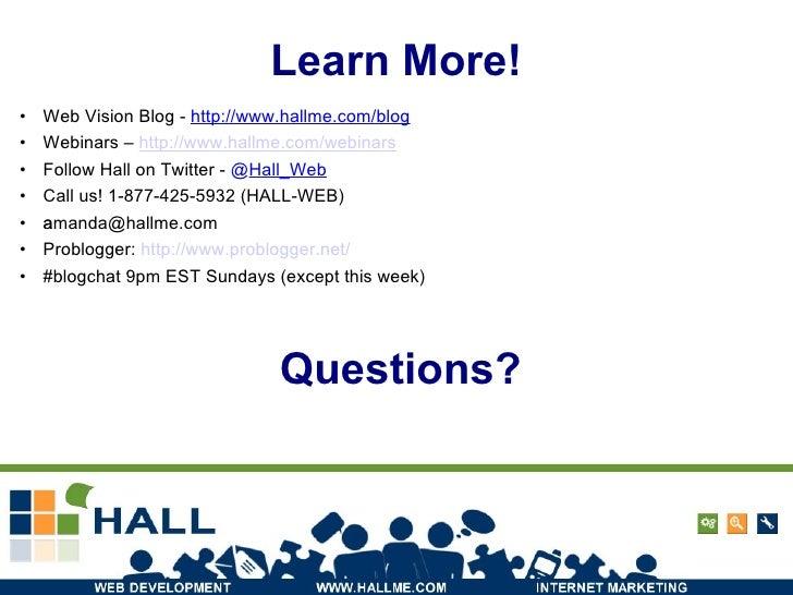 Learn More! <ul><li>Web Vision Blog -  http://www.hallme.com/blog </li></ul><ul><li>Webinars –  http:// www.hallme.com/web...