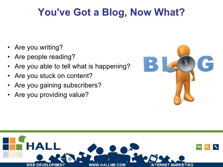 You've Got a Blog, Now What? <ul><li>Are you writing? </li></ul><ul><li>Are people reading? </li></ul><ul><li>Are you able...