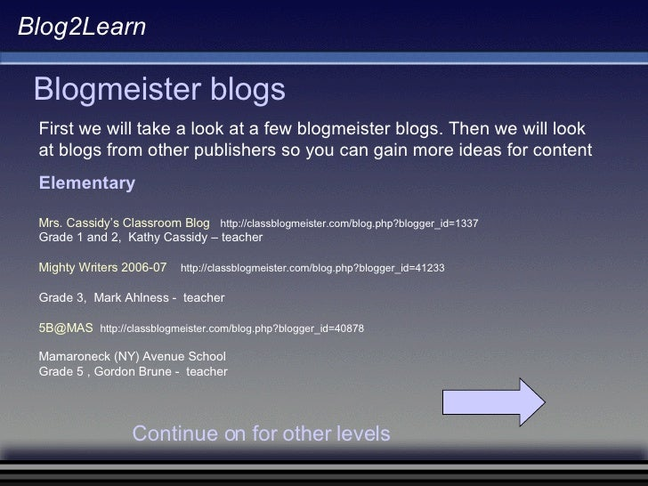 Blog2Learn Blogmeister blogs First we will take a look at a few blogmeister blogs. Then we will look at blogs from other p...