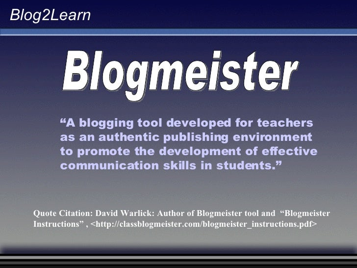 """Blogmeister """" A blogging tool developed for teachers as an authentic publishing environment to promote the development of ..."""