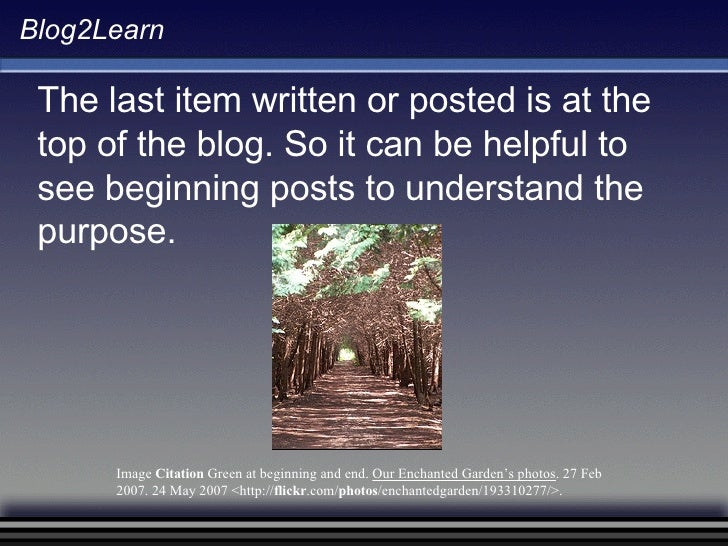 Blog2Learn The last item written or posted is at the top of the blog. So it can be helpful to see beginning posts to under...