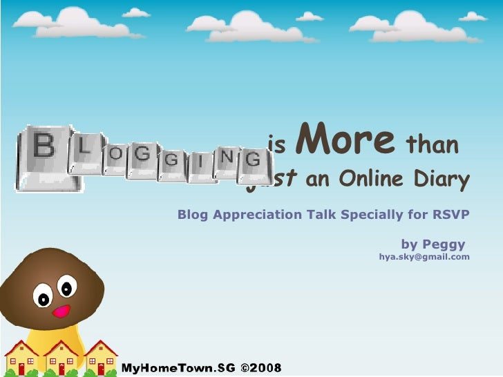 is   More   than  just   an Online Diary Blog Appreciation Talk Specially for RSVP by Peggy  [email_address]