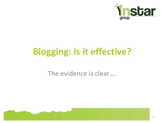 Blogging: Is it effective? The evidence is clear…. 1