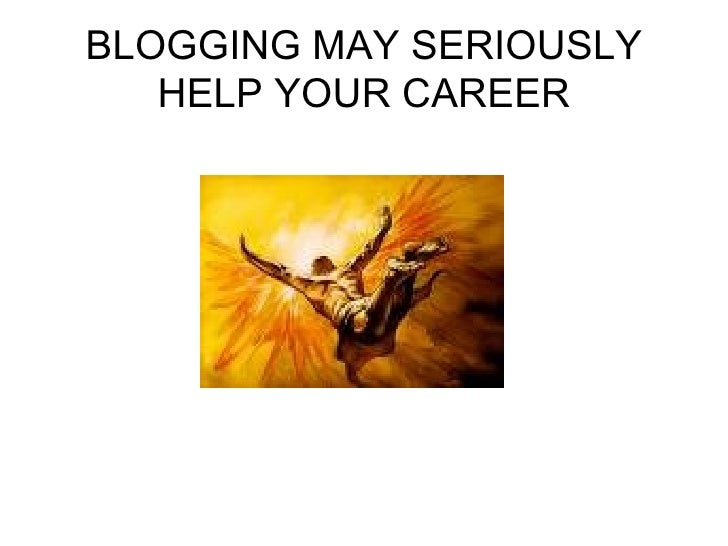 BLOGGING MAY SERIOUSLY HELP YOUR CAREER