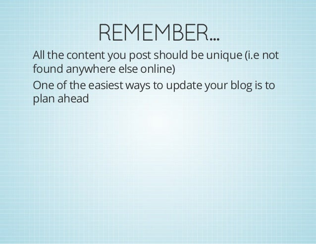 REMEMBER... All the content you post should be unique (i.e not found anywhere else online) One of the easiest ways to upda...