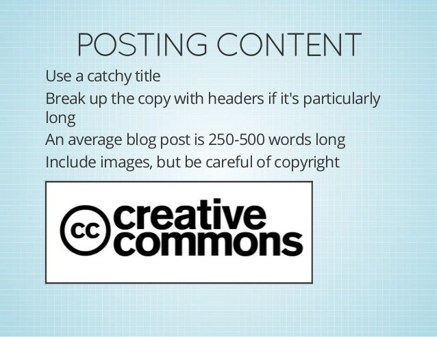 POSTINGCONTENT Use a catchy title Break up the copy with headers if it's particularly long An average blog post is 250-50...