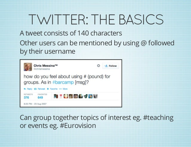 TWITTER:THEBASICS A tweet consists of 140 characters Other users can be mentioned by using @ followed by their username ...