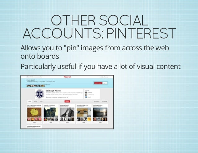 """OTHERSOCIAL ACCOUNTS:PINTEREST Allows you to """"pin"""" images from across the web onto boards Particularly useful if you hav..."""