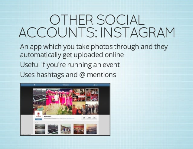 OTHERSOCIAL ACCOUNTS:INSTAGRAM An app which you take photos through and they automatically get uploaded online Useful if...