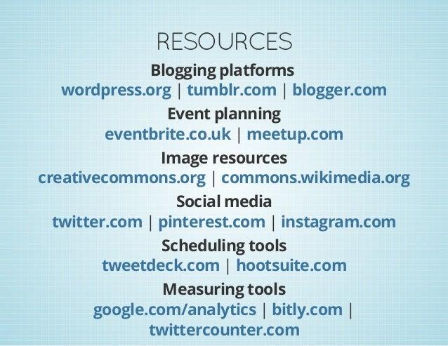 RESOURCES Blogging platforms | |wordpress.org tumblr.com blogger.com Event planning |eventbrite.co.uk meetup.com Image res...