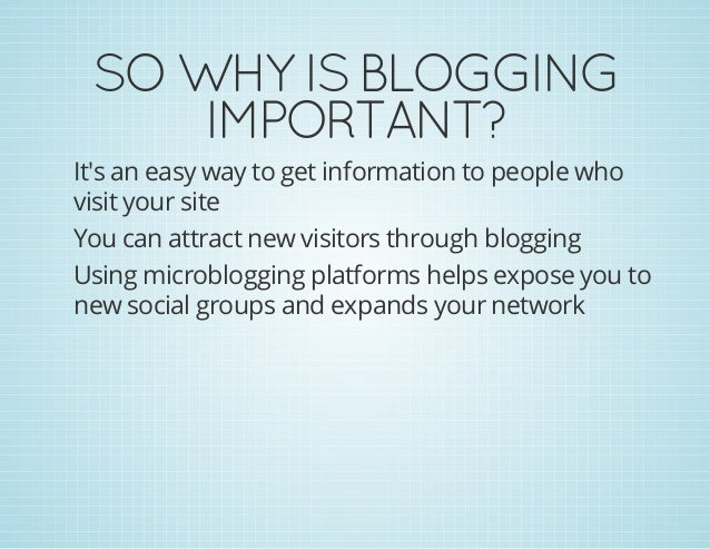 SOWHYISBLOGGING IMPORTANT? It's an easy way to get information to people who visit your site You can attract new visito...