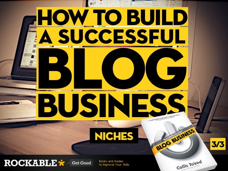 how to builda Successfulblogbusiness    niches               3/3