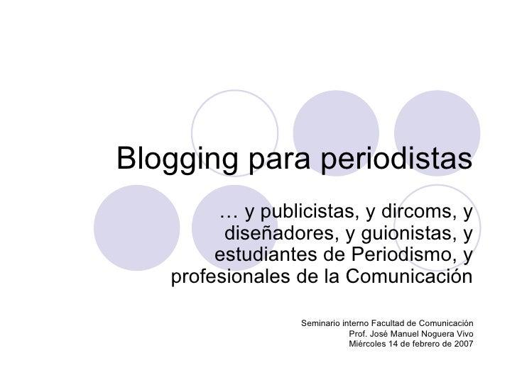 Blogging para periodistas …  y publicistas, y dircoms, y diseñadores, y guionistas, y estudiantes de Periodismo, y profesi...