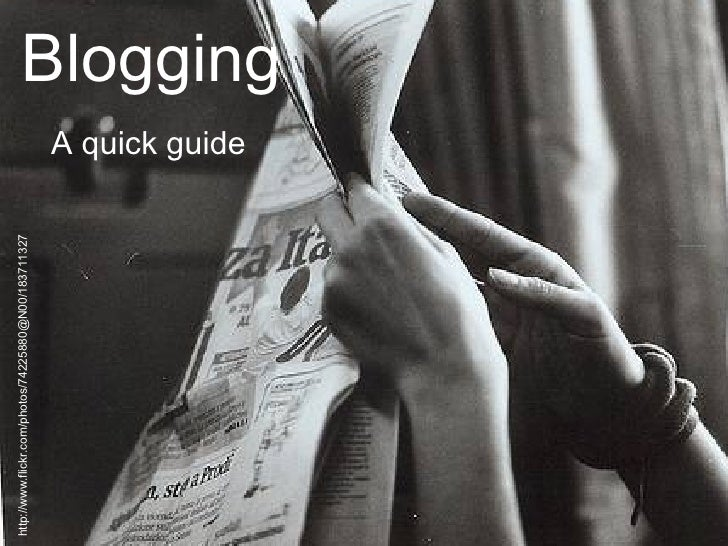 Blogging A quick guide http://www.flickr.com/photos/74225880@N00/183711327