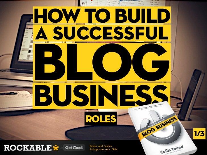 how to builda Successfulblogbusiness    roles               1/3