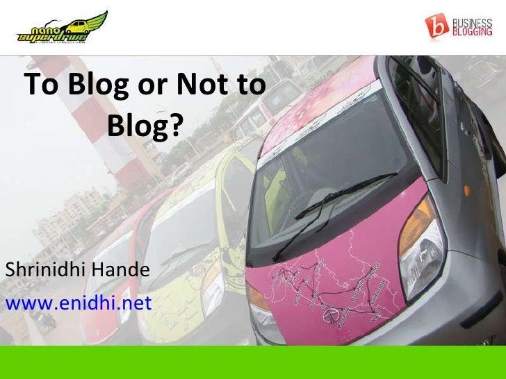 To Blog or Not to Blog? Shrinidhi Hande www.enidhi.net