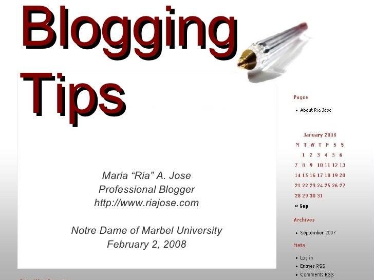 "Blogging Tips Maria ""Ria"" A. Jose Professional Blogger http://www.riajose.com Notre Dame of Marbel University February 2, ..."