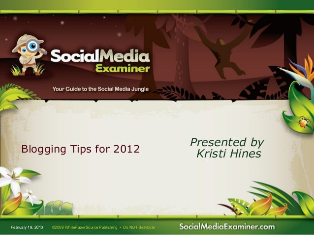Presented by     Blogging Tips for 2012                                                  Kristi HinesFebruary 19, 2013   ©...