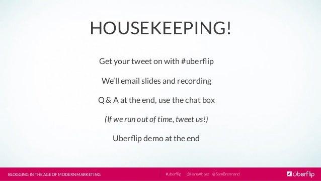 BLOGGING IN THE AGE OF MODERN MARKETING  @HanaAbaza  @SamBrennand #uberflip HOUSEKEEPING! Get your tweet on with #uberflip W...