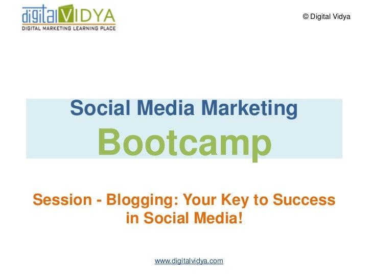 © Digital Vidya         Social Media Marketing         Bootcamp Session - Blogging: Your Key to Success             in Soc...