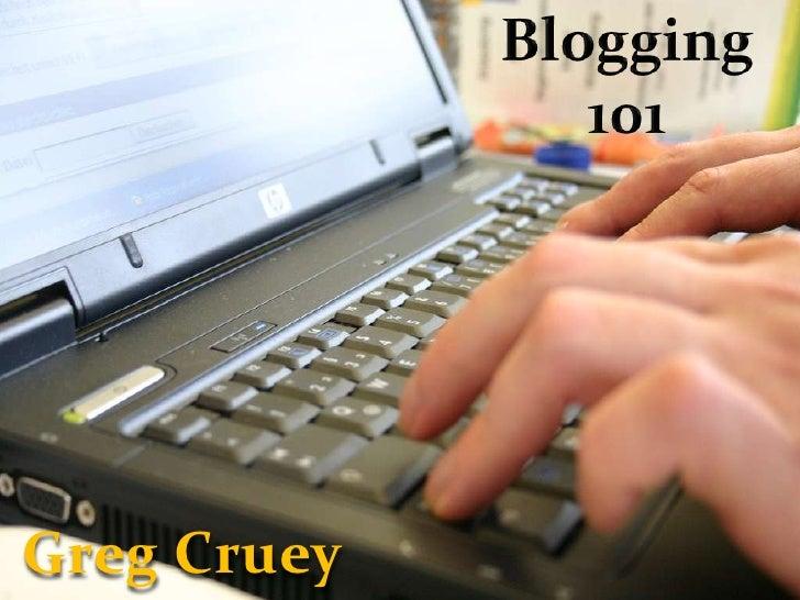 Blogging 101<br />Greg Cruey<br />