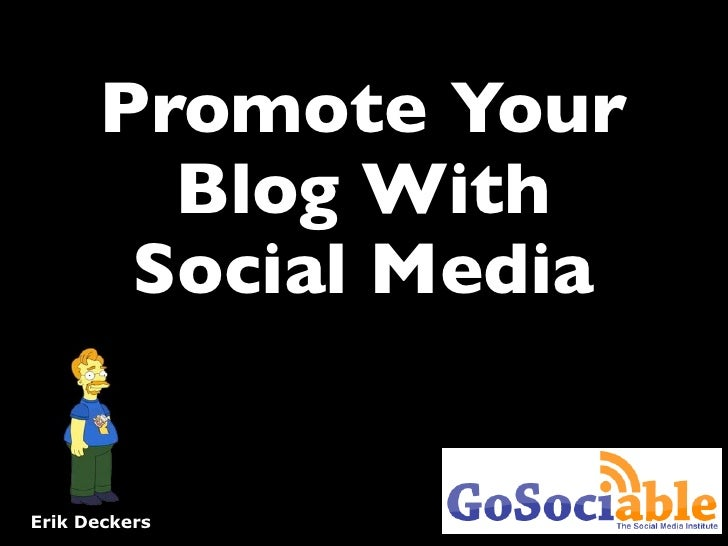 Promote Your         Blog With        Social Media   Erik Deckers