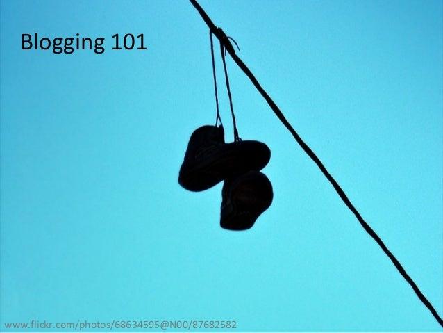 Blogging 101 www.flickr.com/photos/68634595@N00/87682582