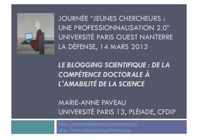 """JOURNÉE """"JEUNES CHERCHEURS :UNE PROFESSIONNALISATION 2.0""""UNIVERSITÉ PARIS OUEST NANTERRELA DÉFENSE, 14 MARS 2013LE BLOGGIN..."""