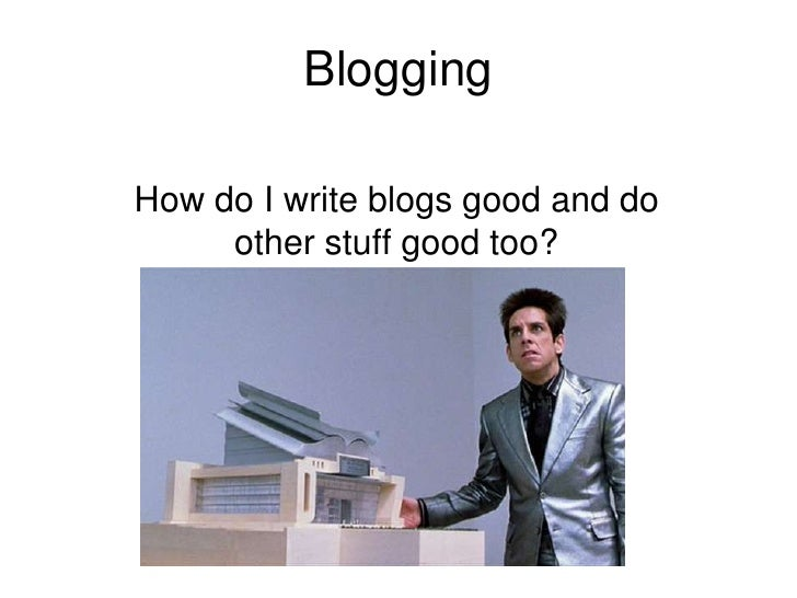 Blogging<br />How do I write blogs good and do other stuff good too?<br />
