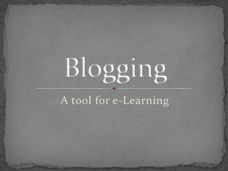 A tool for e-Learning<br />Blogging<br />