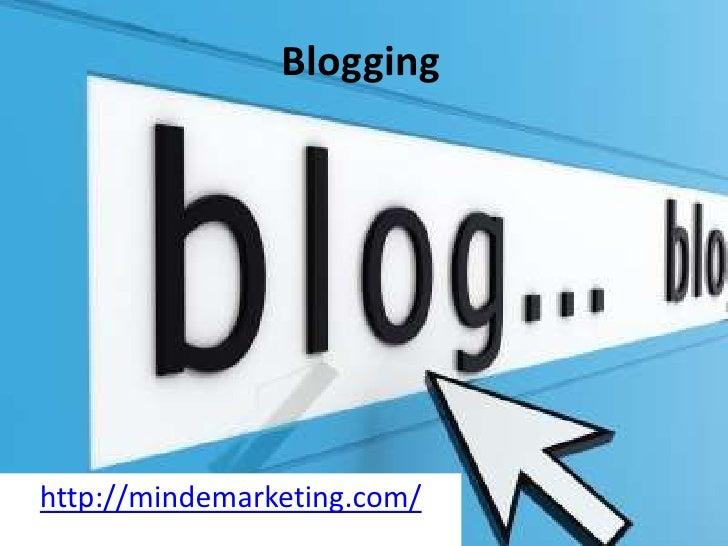 Blogging<br />http://mindemarketing.com/<br />
