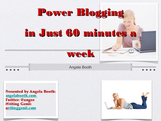 Power Blogging         in Just 60 minutes a                             week                             Angela BoothPrese...
