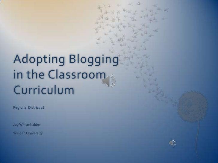 Adopting Blogging in the Classroom Curriculum<br />Regional District 16<br />Joy Winterhalder<br />Walden University<br />