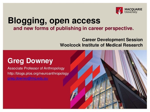 and new forms of publishing in career perspective. Blogging, open access Greg Downey Associate Professor of Anthropology h...