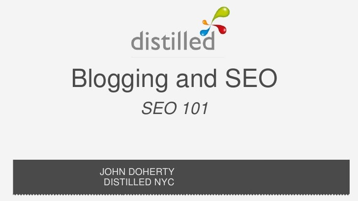 Blogging and SEO         SEO 101  JOHN DOHERTY   DISTILLED NYC