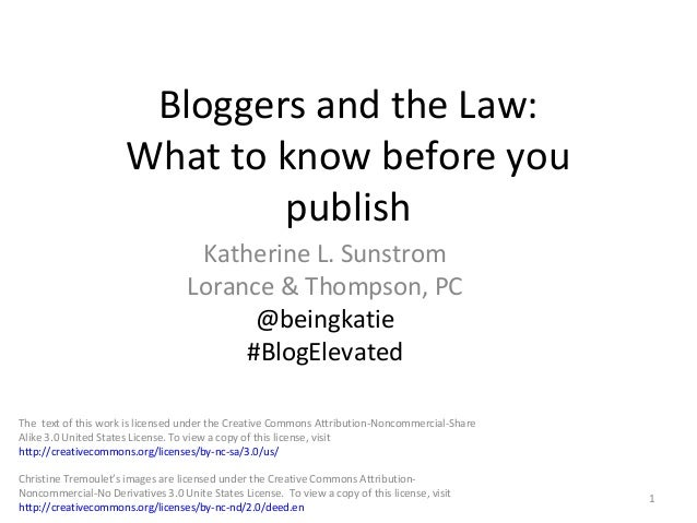 Bloggers and the Law: What to know before you publish Katherine L. Sunstrom Lorance & Thompson, PC @beingkatie #BlogElevat...