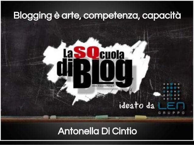 Blogging è arte, competenza, capacità  Antonella Di Cintio