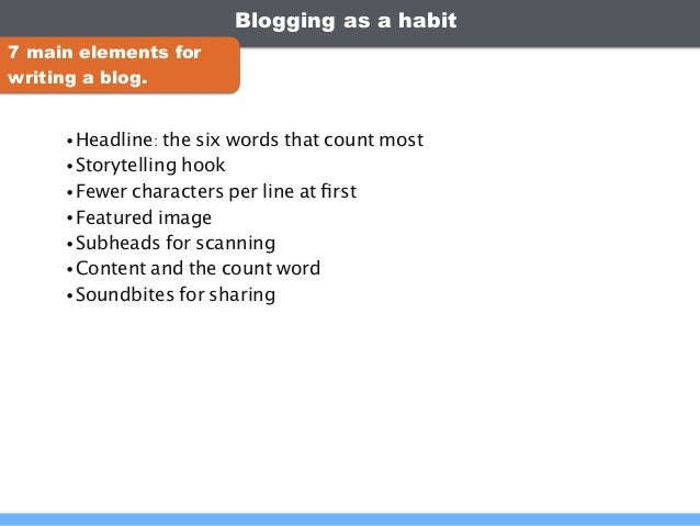 Blogging as a habit •Headline: the six words that count most •Storytelling hook •Fewer characters per line at first •Featur...