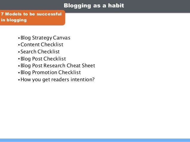 Blogging as a habit •Blog Strategy Canvas •Content Checklist •Search Checklist •Blog Post Checklist •Blog Post Research Ch...