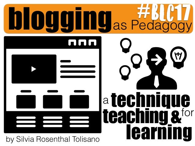 bloggingas Pedagogy technique learning teaching& a for by Silvia Rosenthal Tolisano BLC17#