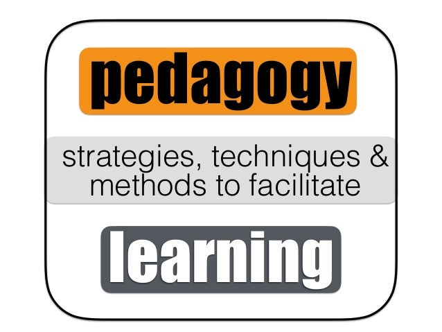 pedagogy strategies, techniques & methods to facilitate learning