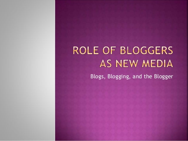 Blogs, Blogging, and the Blogger